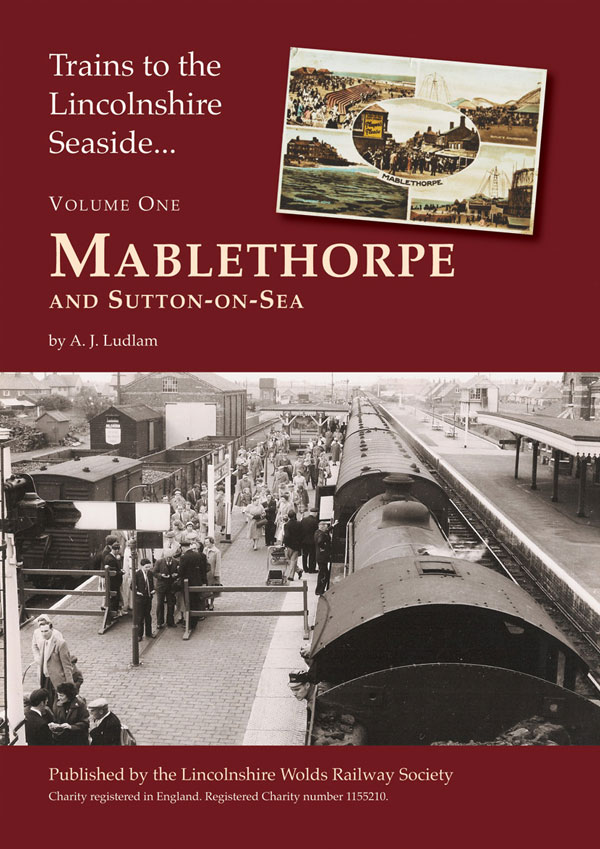 Trains to The Lincolnshire Seaside - Mablethorpe by A.J. Ludlam
